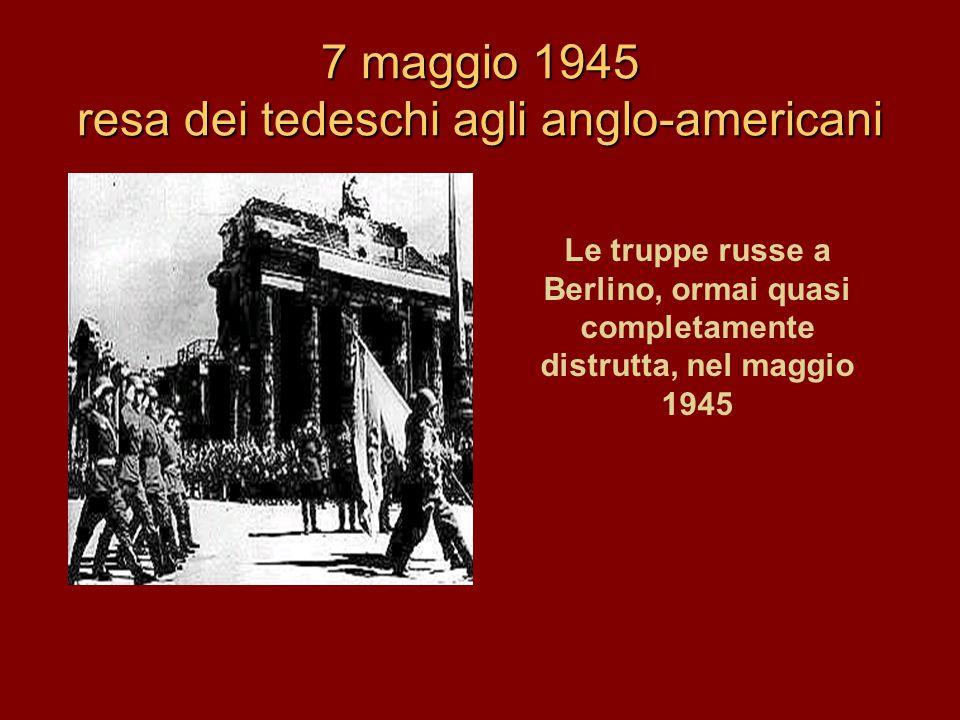 7 maggio 1945 resa dei tedeschi agli anglo-americani