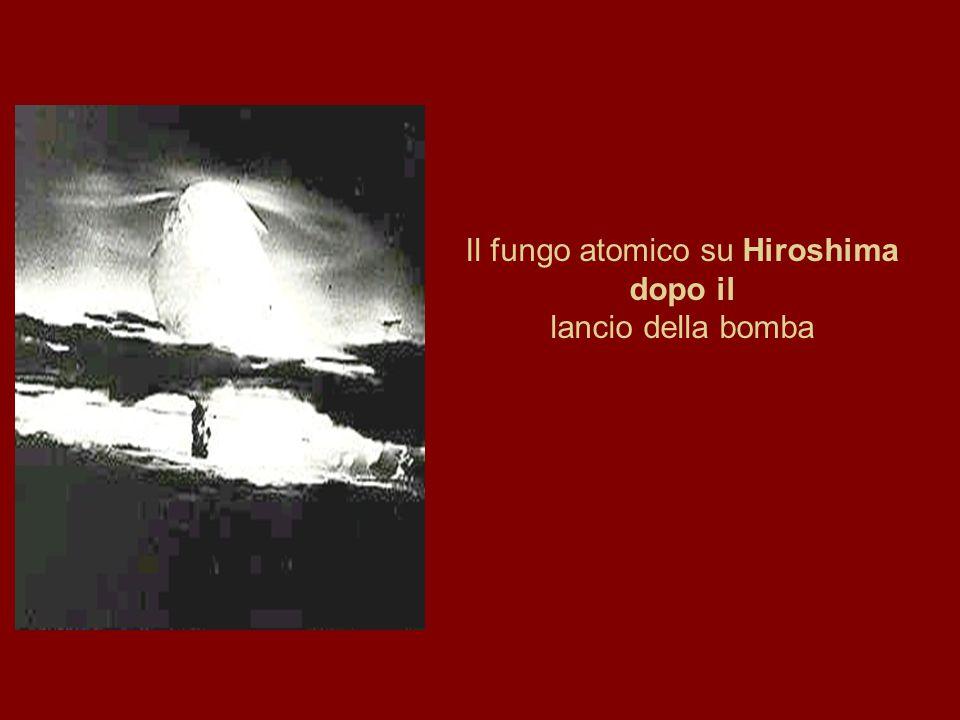 Il fungo atomico su Hiroshima dopo il