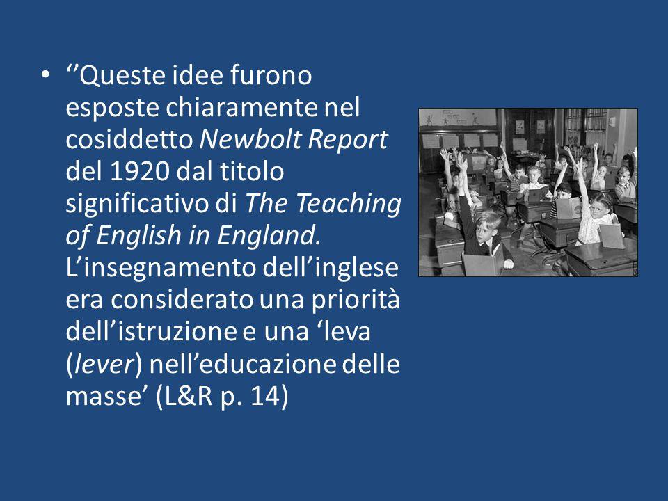 ''Queste idee furono esposte chiaramente nel cosiddetto Newbolt Report del 1920 dal titolo significativo di The Teaching of English in England.