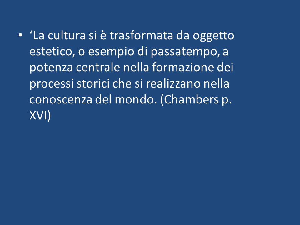 'La cultura si è trasformata da oggetto estetico, o esempio di passatempo, a potenza centrale nella formazione dei processi storici che si realizzano nella conoscenza del mondo.