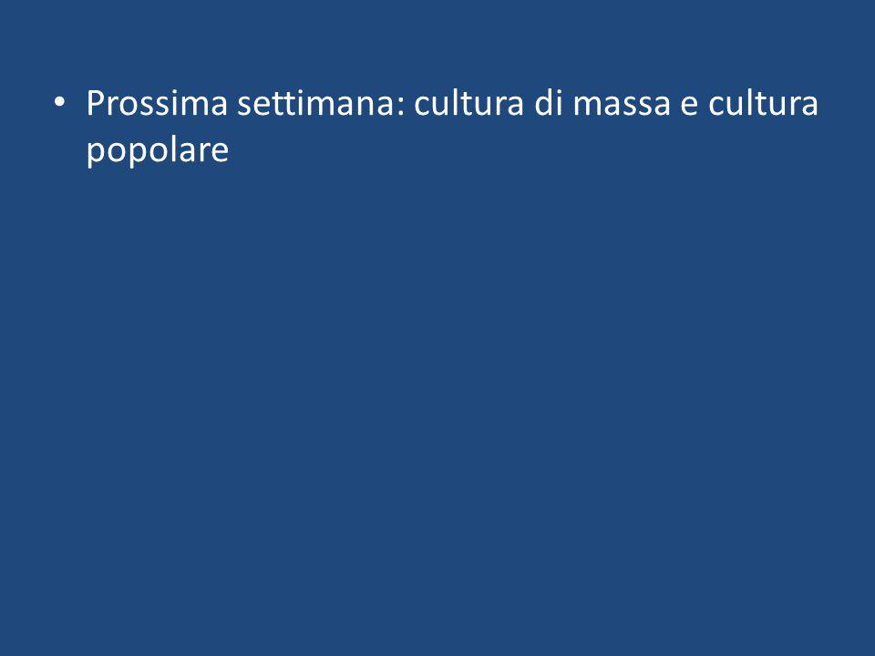 Prossima settimana: cultura di massa e cultura popolare