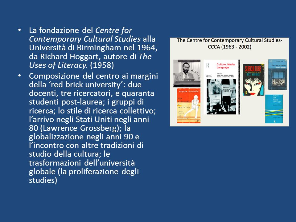La fondazione del Centre for Contemporary Cultural Studies alla Università di Birmingham nel 1964, da Richard Hoggart, autore di The Uses of Literacy. (1958)