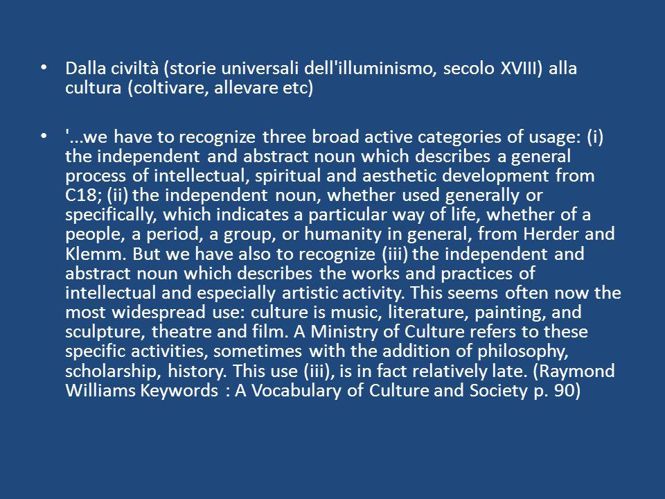 Dalla civiltà (storie universali dell illuminismo, secolo XVIII) alla cultura (coltivare, allevare etc)