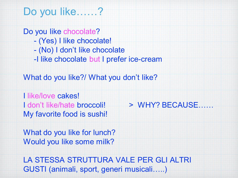 Do you like……. Do you like chocolate. - (Yes) I like chocolate