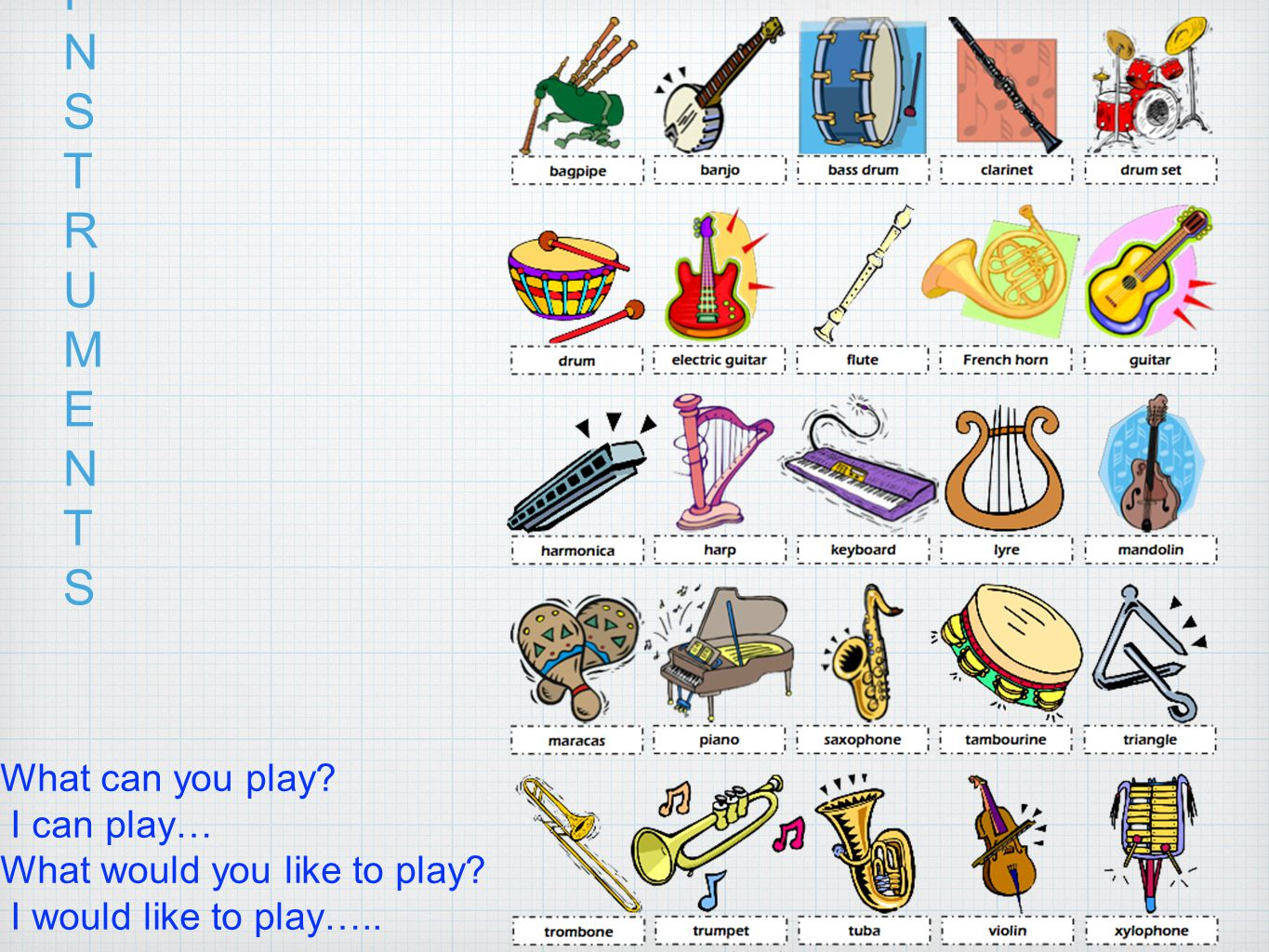 INSTRUMENTS What can you play I can play…