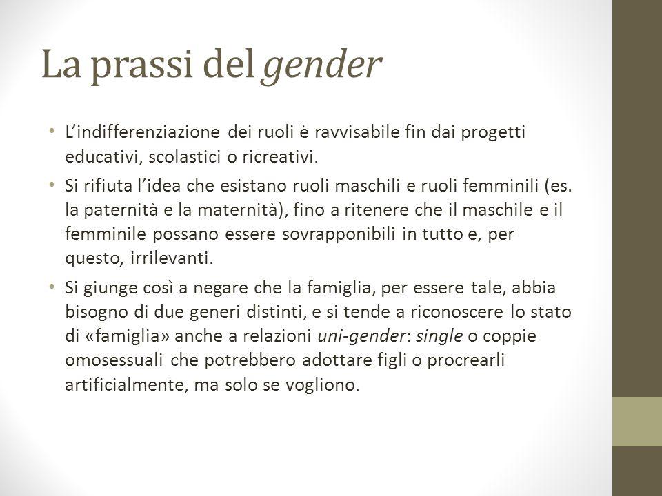 La prassi del gender L'indifferenziazione dei ruoli è ravvisabile fin dai progetti educativi, scolastici o ricreativi.
