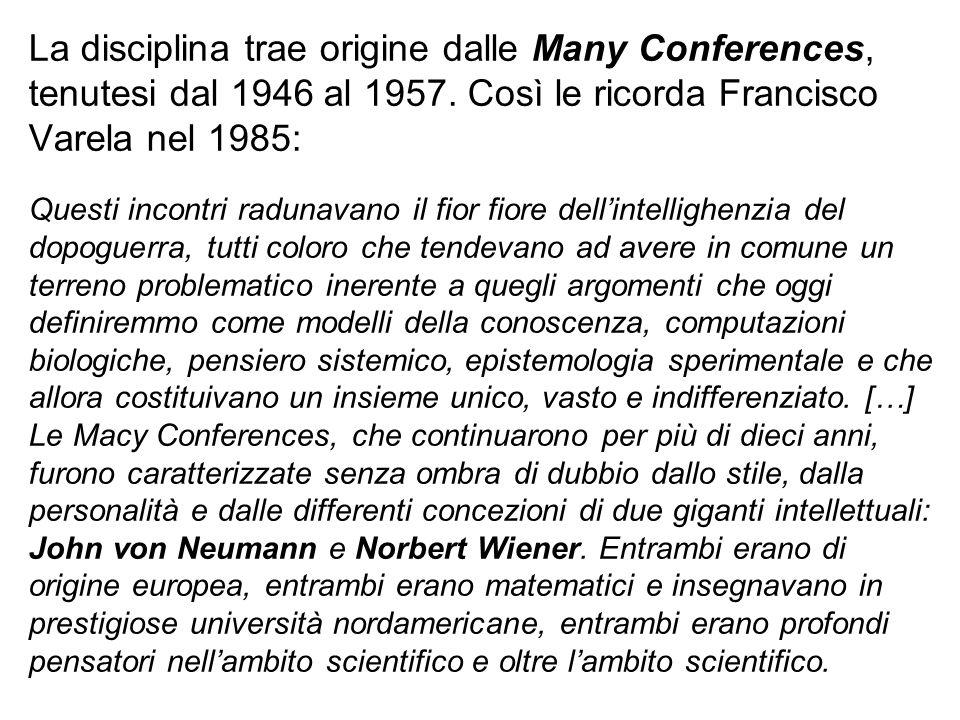 La disciplina trae origine dalle Many Conferences, tenutesi dal 1946 al 1957. Così le ricorda Francisco Varela nel 1985:
