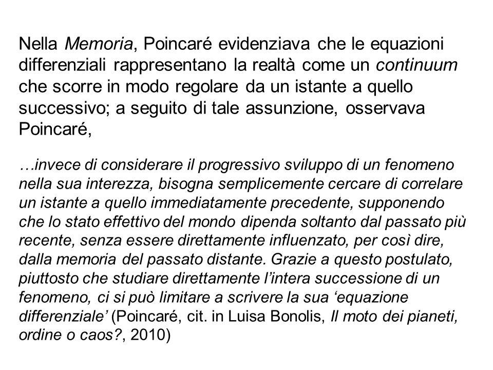Nella Memoria, Poincaré evidenziava che le equazioni differenziali rappresentano la realtà come un continuum che scorre in modo regolare da un istante a quello successivo; a seguito di tale assunzione, osservava Poincaré,
