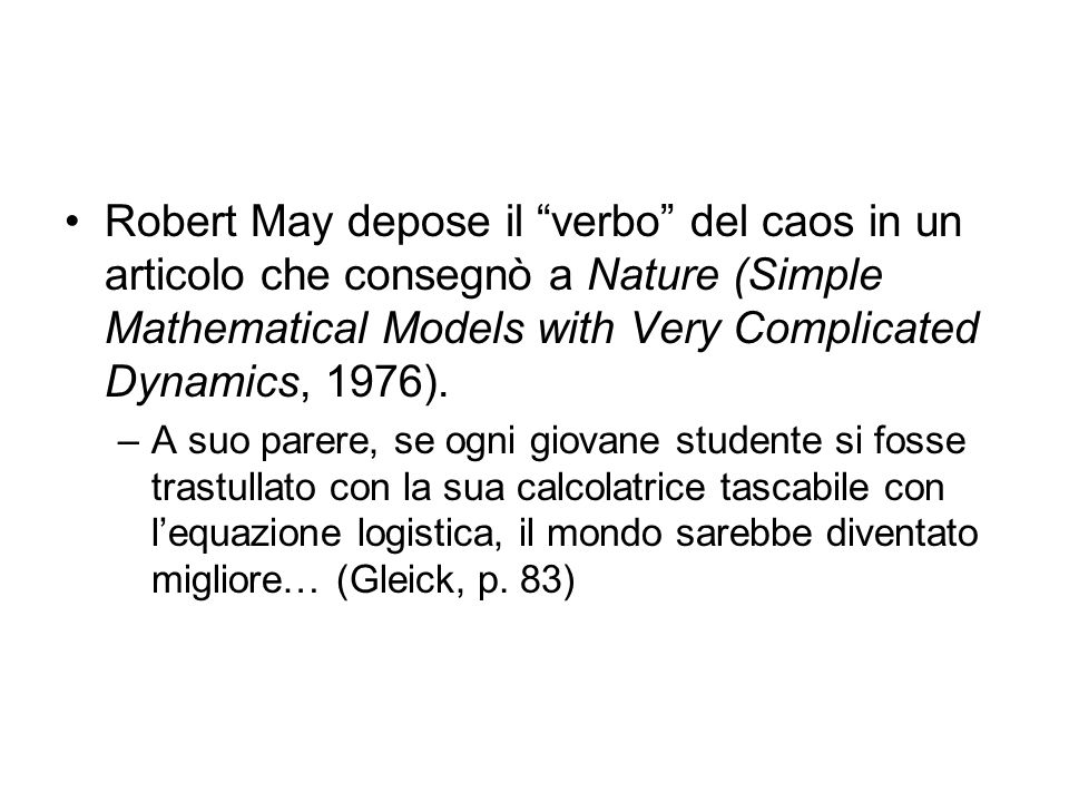 Robert May depose il verbo del caos in un articolo che consegnò a Nature (Simple Mathematical Models with Very Complicated Dynamics, 1976).
