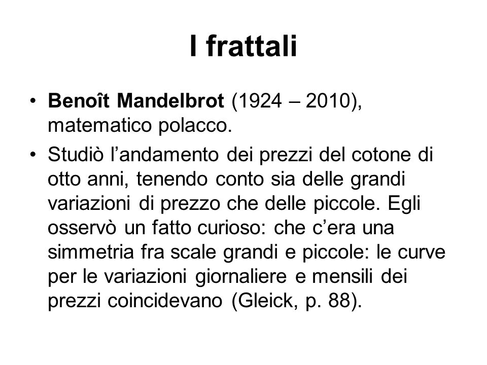 I frattali Benoît Mandelbrot (1924 – 2010), matematico polacco.