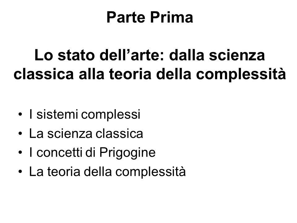 Parte Prima Lo stato dell'arte: dalla scienza classica alla teoria della complessità