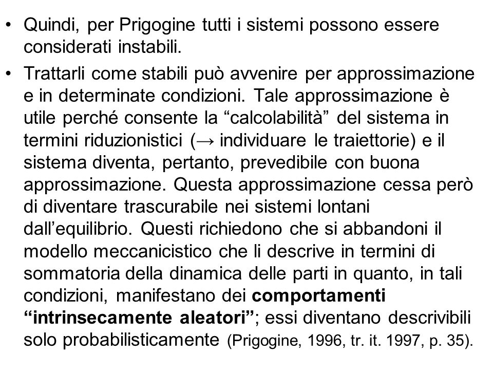 Quindi, per Prigogine tutti i sistemi possono essere considerati instabili.