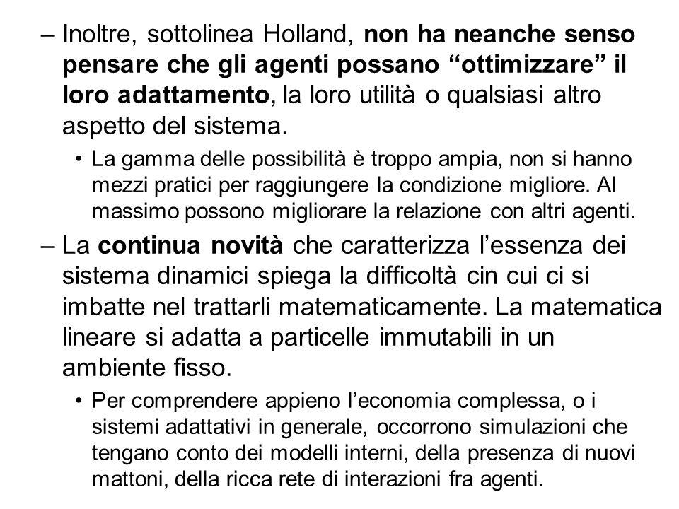 Inoltre, sottolinea Holland, non ha neanche senso pensare che gli agenti possano ottimizzare il loro adattamento, la loro utilità o qualsiasi altro aspetto del sistema.