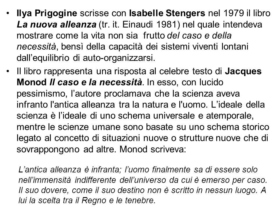 Ilya Prigogine scrisse con Isabelle Stengers nel 1979 il libro La nuova alleanza (tr. it. Einaudi 1981) nel quale intendeva mostrare come la vita non sia frutto del caso e della necessità, bensì della capacità dei sistemi viventi lontani dall'equilibrio di auto-organizzarsi.