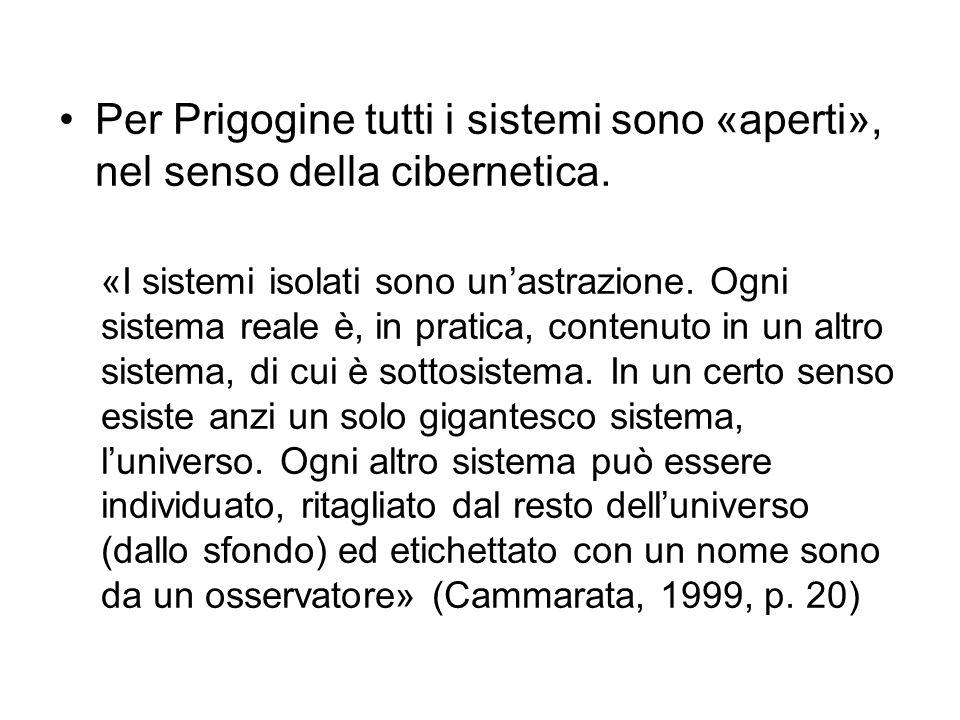 Per Prigogine tutti i sistemi sono «aperti», nel senso della cibernetica.