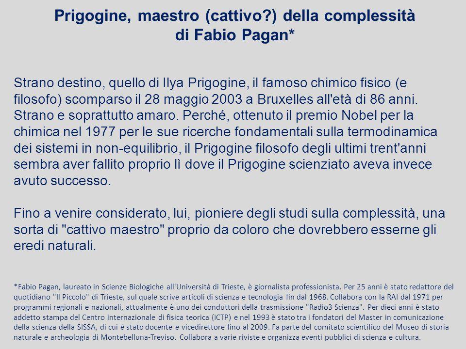 Prigogine, maestro (cattivo ) della complessità di Fabio Pagan*