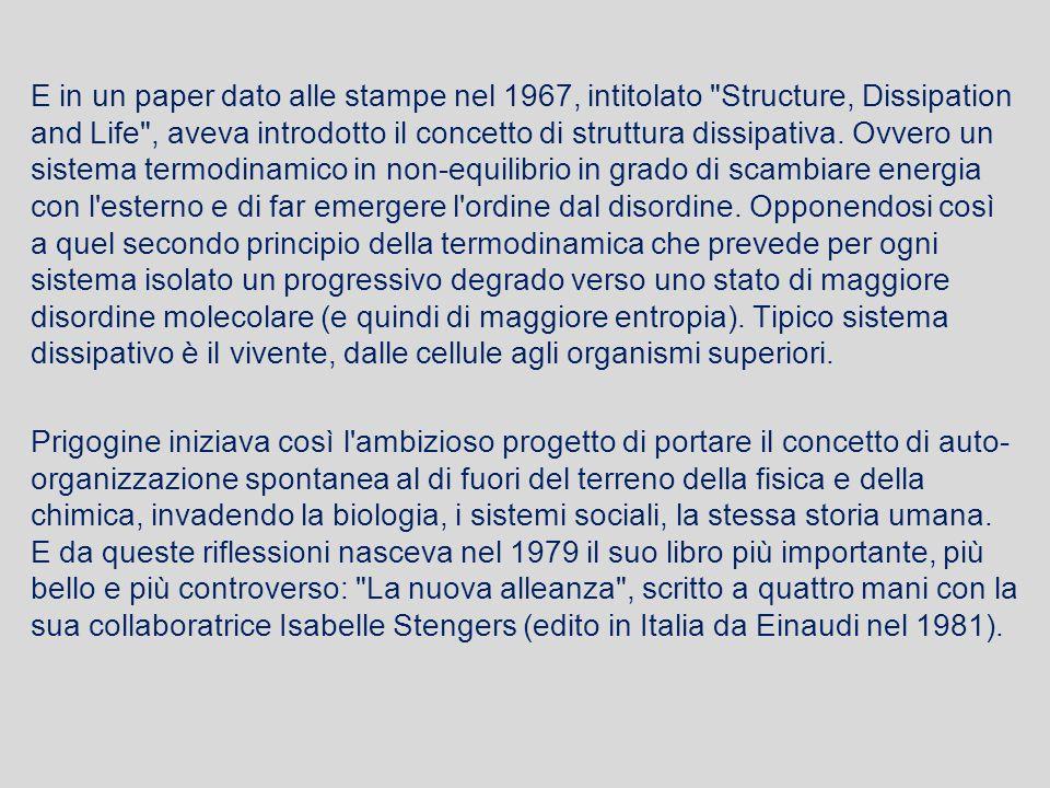 E in un paper dato alle stampe nel 1967, intitolato Structure, Dissipation and Life , aveva introdotto il concetto di struttura dissipativa.