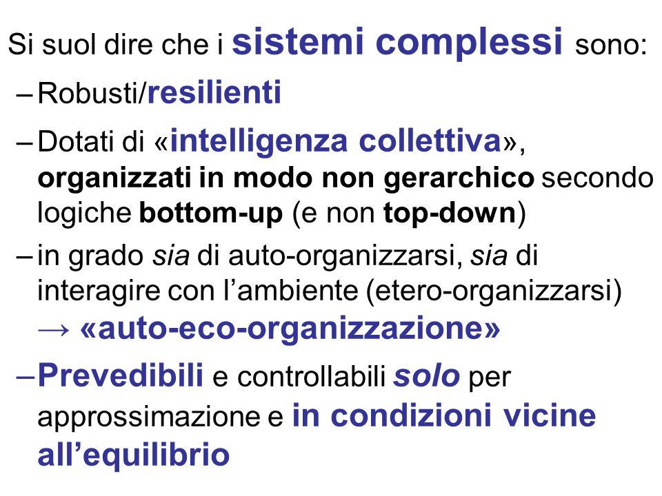 Si suol dire che i sistemi complessi sono: