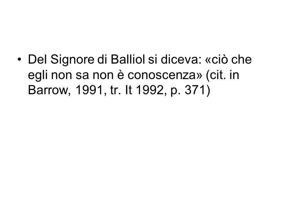 Del Signore di Balliol si diceva: «ciò che egli non sa non è conoscenza» (cit.