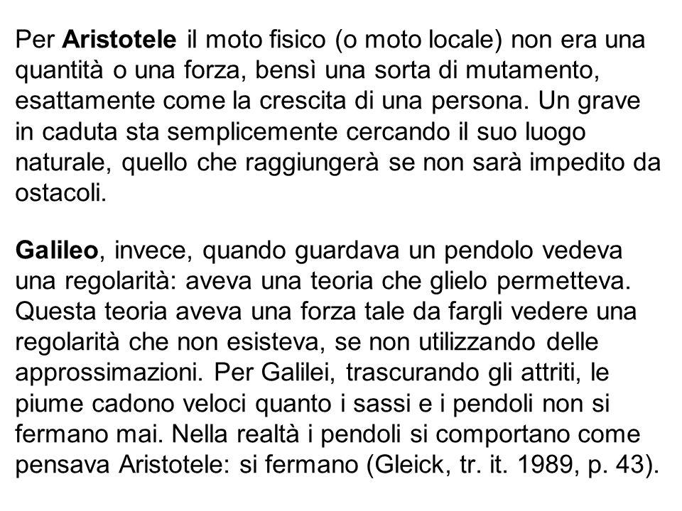 Per Aristotele il moto fisico (o moto locale) non era una quantità o una forza, bensì una sorta di mutamento, esattamente come la crescita di una persona.