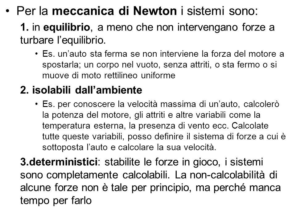 Per la meccanica di Newton i sistemi sono:
