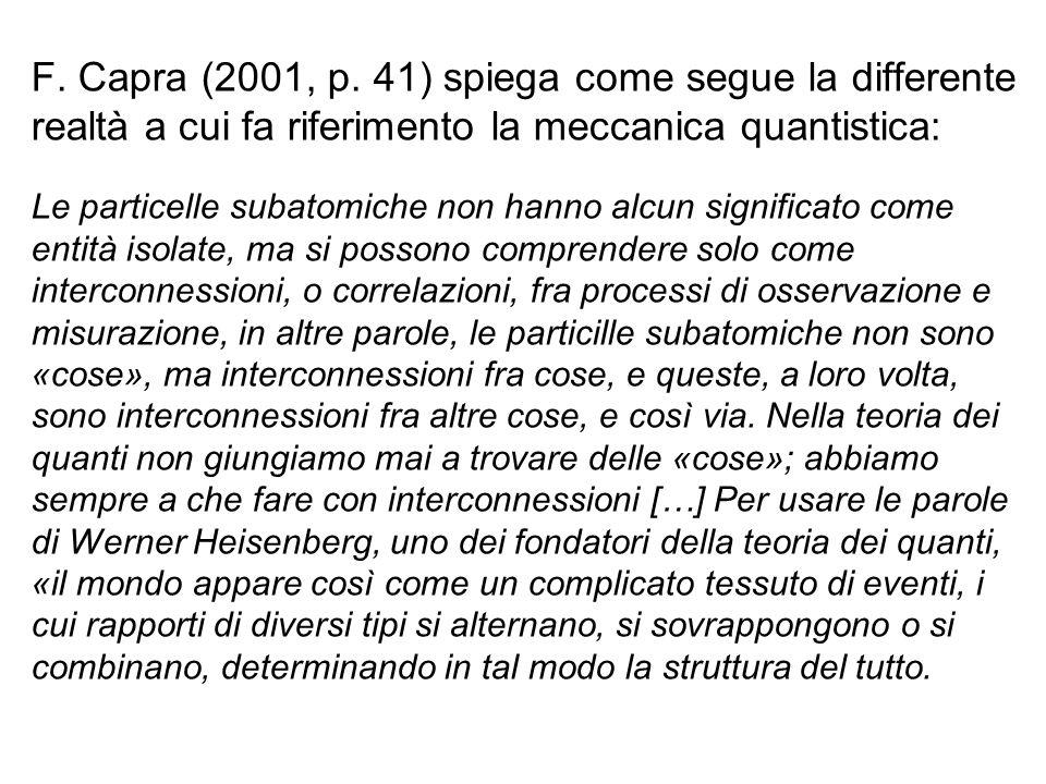 F. Capra (2001, p. 41) spiega come segue la differente realtà a cui fa riferimento la meccanica quantistica: