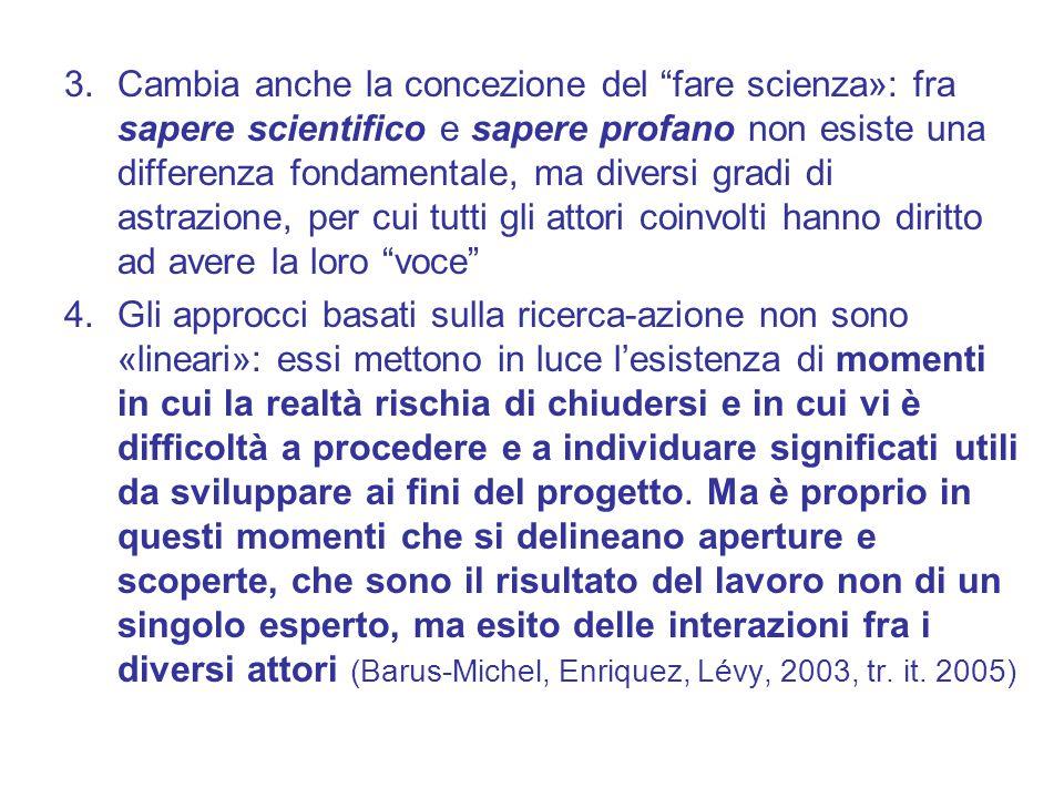 Cambia anche la concezione del fare scienza»: fra sapere scientifico e sapere profano non esiste una differenza fondamentale, ma diversi gradi di astrazione, per cui tutti gli attori coinvolti hanno diritto ad avere la loro voce
