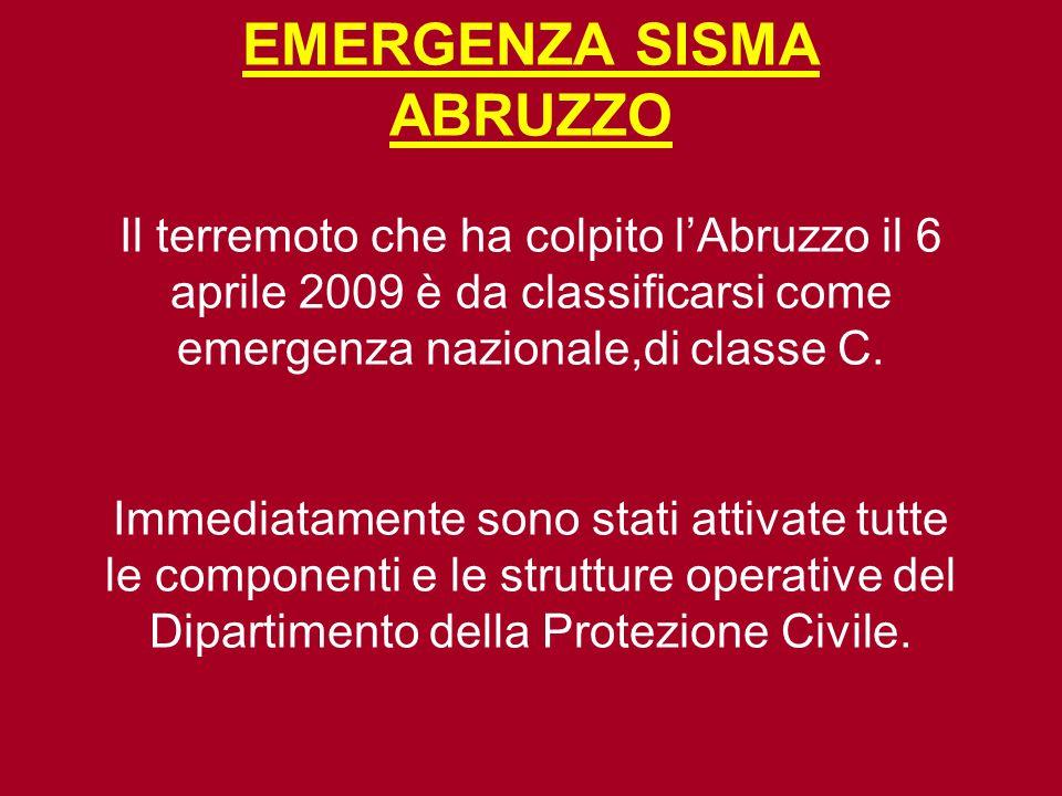 EMERGENZA SISMA ABRUZZO Il terremoto che ha colpito l'Abruzzo il 6 aprile 2009 è da classificarsi come emergenza nazionale,di classe C.