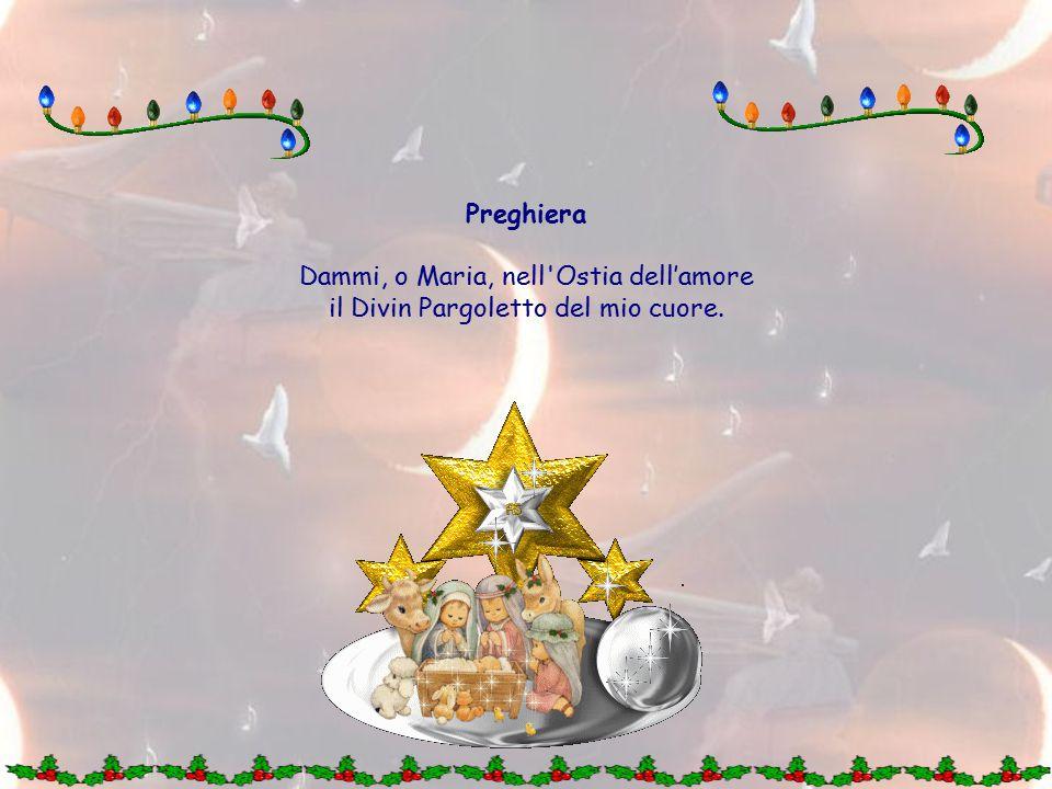 Preghiera Dammi, o Maria, nell Ostia dell'amore il Divin Pargoletto del mio cuore.