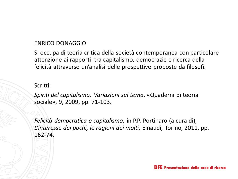 ENRICO DONAGGIO Si occupa di teoria critica della società contemporanea con particolare attenzione ai rapporti tra capitalismo, democrazie e ricerca della felicità attraverso un'analisi delle prospettive proposte da filosofi.