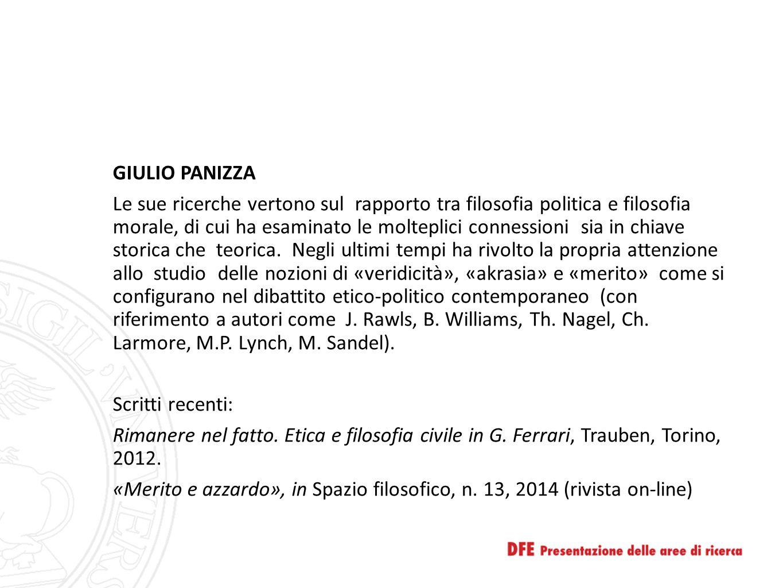 GIULIO PANIZZA Le sue ricerche vertono sul rapporto tra filosofia politica e filosofia morale, di cui ha esaminato le molteplici connessioni sia in chiave storica che teorica.