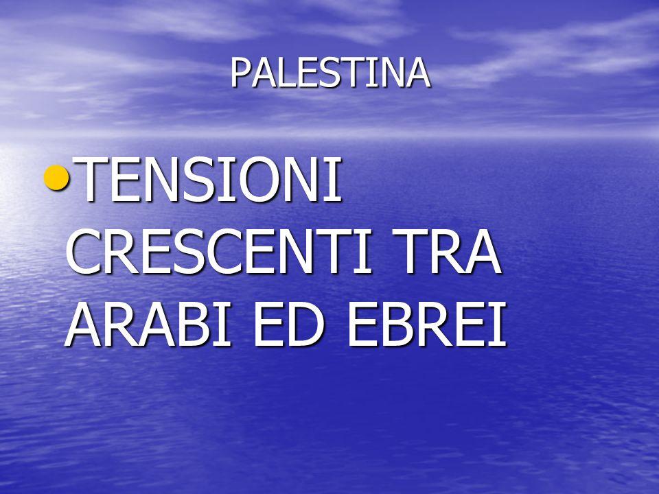 TENSIONI CRESCENTI TRA ARABI ED EBREI