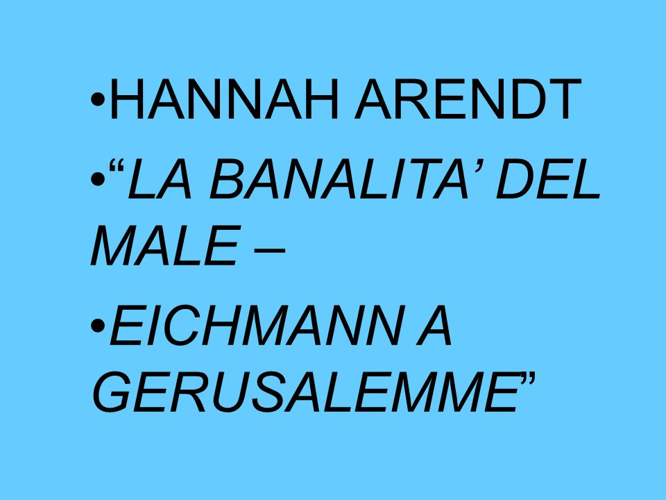 HANNAH ARENDT LA BANALITA' DEL MALE – EICHMANN A GERUSALEMME