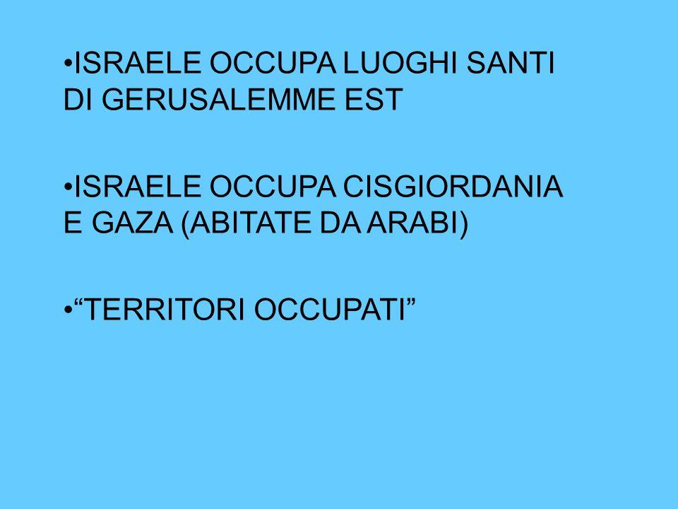 ISRAELE OCCUPA LUOGHI SANTI DI GERUSALEMME EST