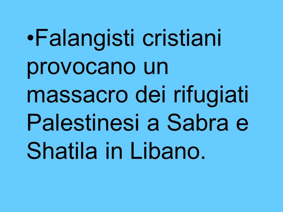 Falangisti cristiani provocano un massacro dei rifugiati Palestinesi a Sabra e Shatila in Libano.