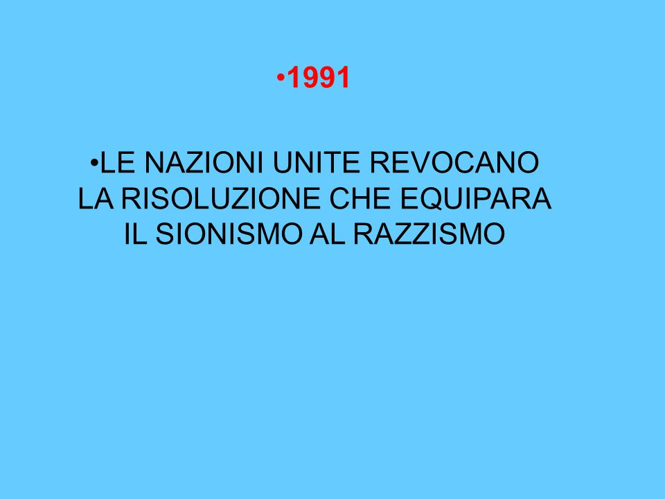1991 LE NAZIONI UNITE REVOCANO LA RISOLUZIONE CHE EQUIPARA IL SIONISMO AL RAZZISMO