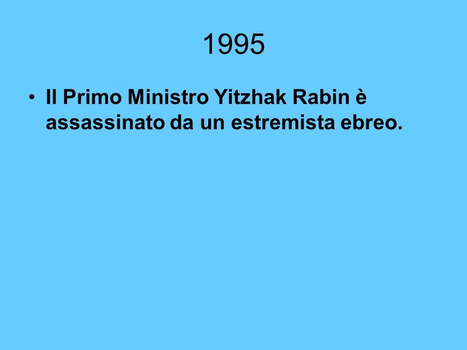 1995 Il Primo Ministro Yitzhak Rabin è assassinato da un estremista ebreo.