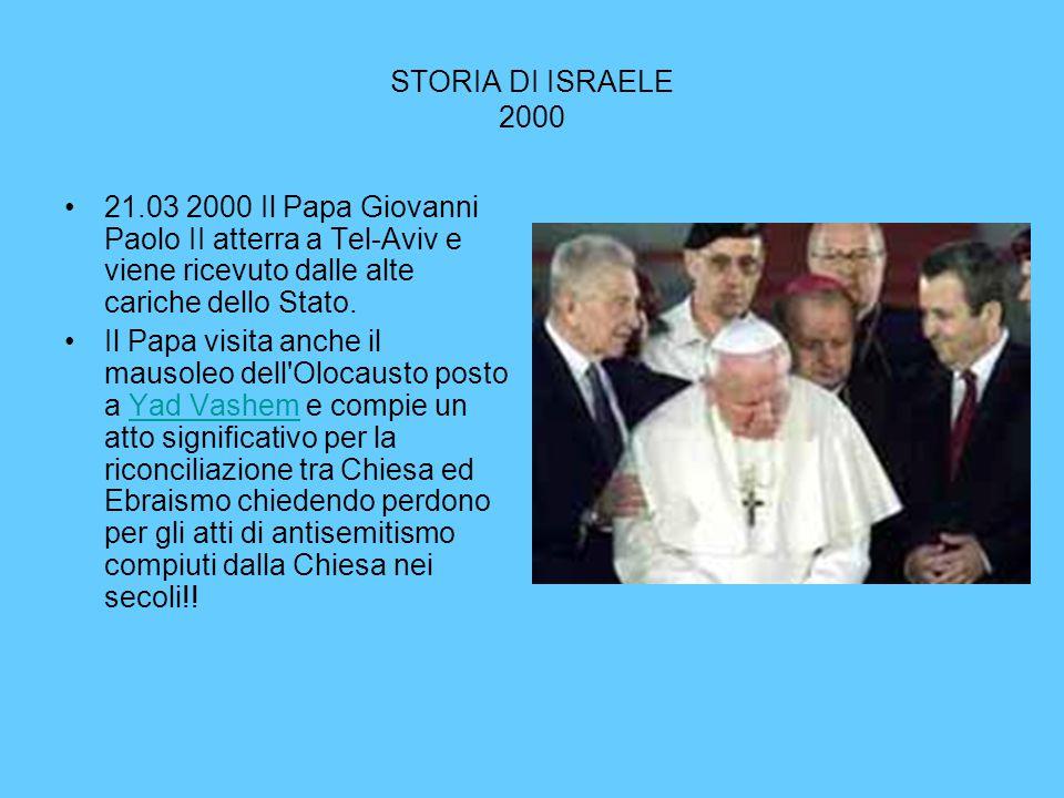 STORIA DI ISRAELE 2000 21.03 2000 Il Papa Giovanni Paolo II atterra a Tel-Aviv e viene ricevuto dalle alte cariche dello Stato.