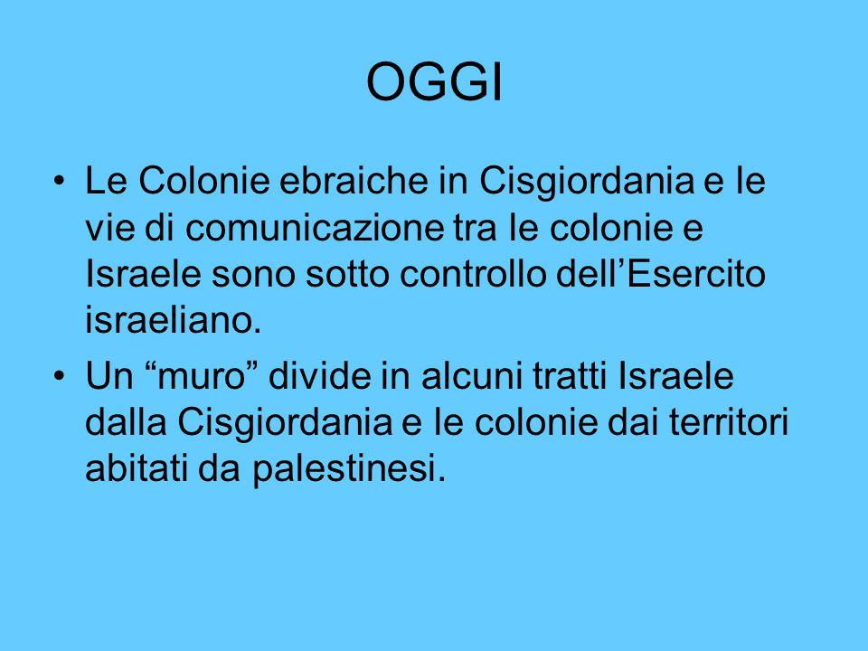 OGGI Le Colonie ebraiche in Cisgiordania e le vie di comunicazione tra le colonie e Israele sono sotto controllo dell'Esercito israeliano.
