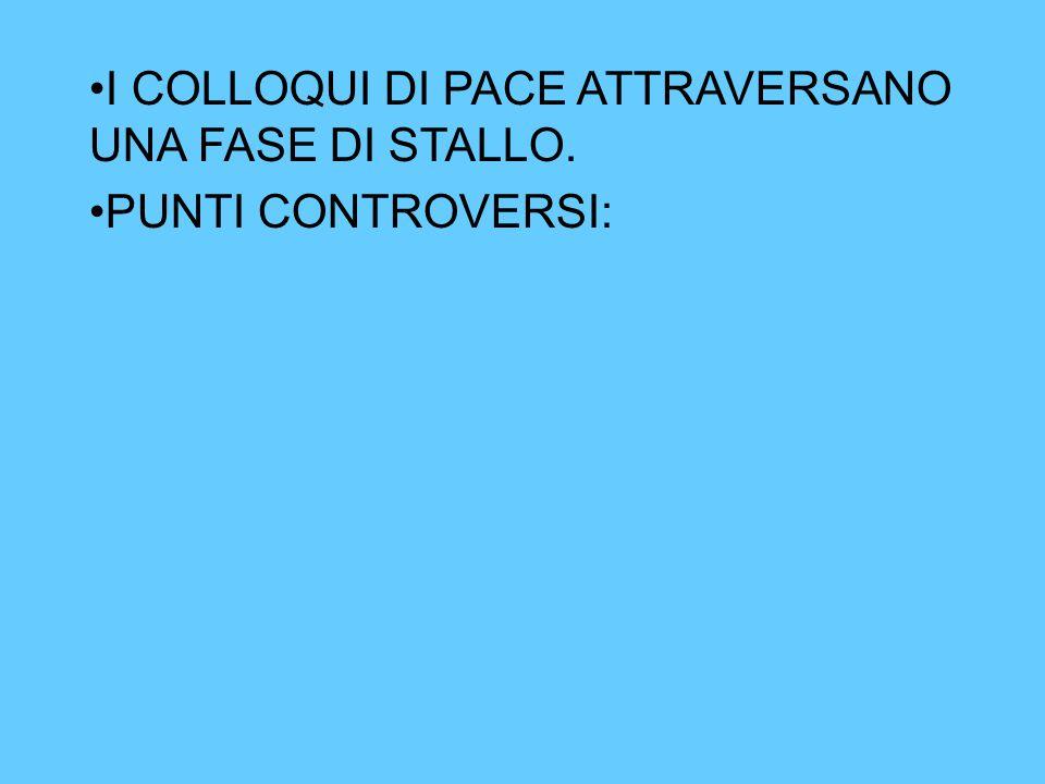 I COLLOQUI DI PACE ATTRAVERSANO UNA FASE DI STALLO.