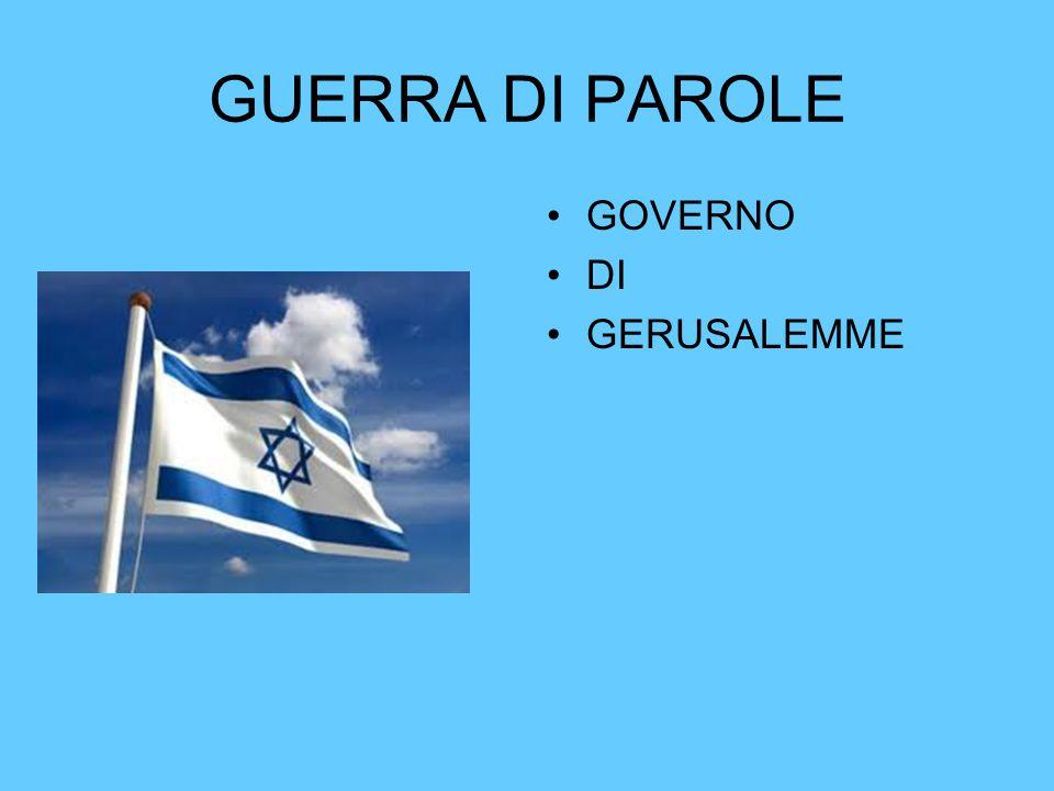 GUERRA DI PAROLE GOVERNO DI GERUSALEMME