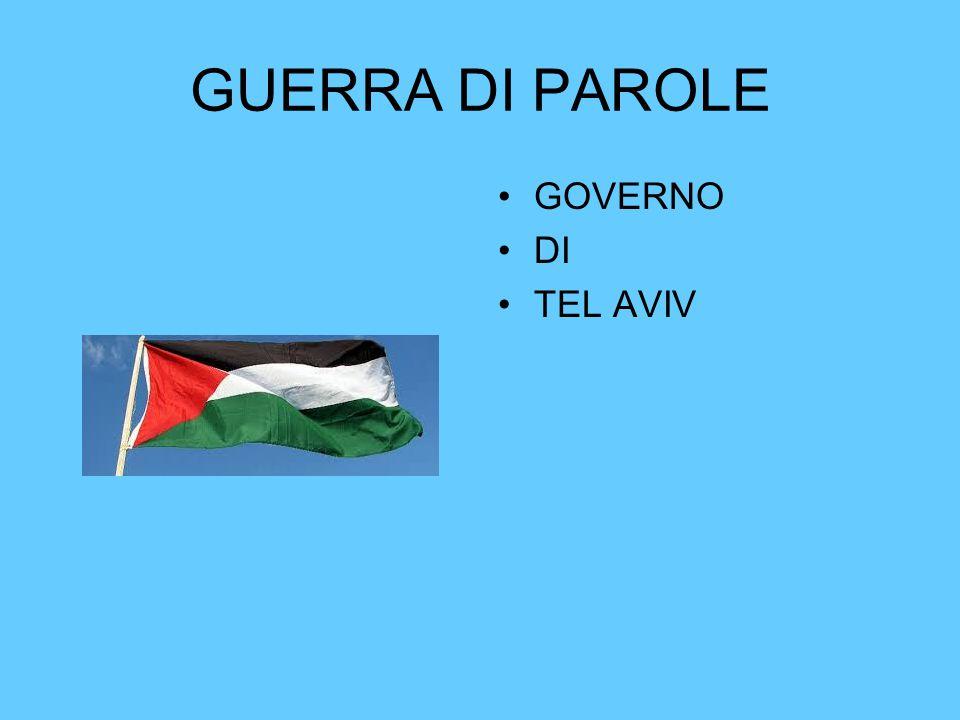 GUERRA DI PAROLE GOVERNO DI TEL AVIV