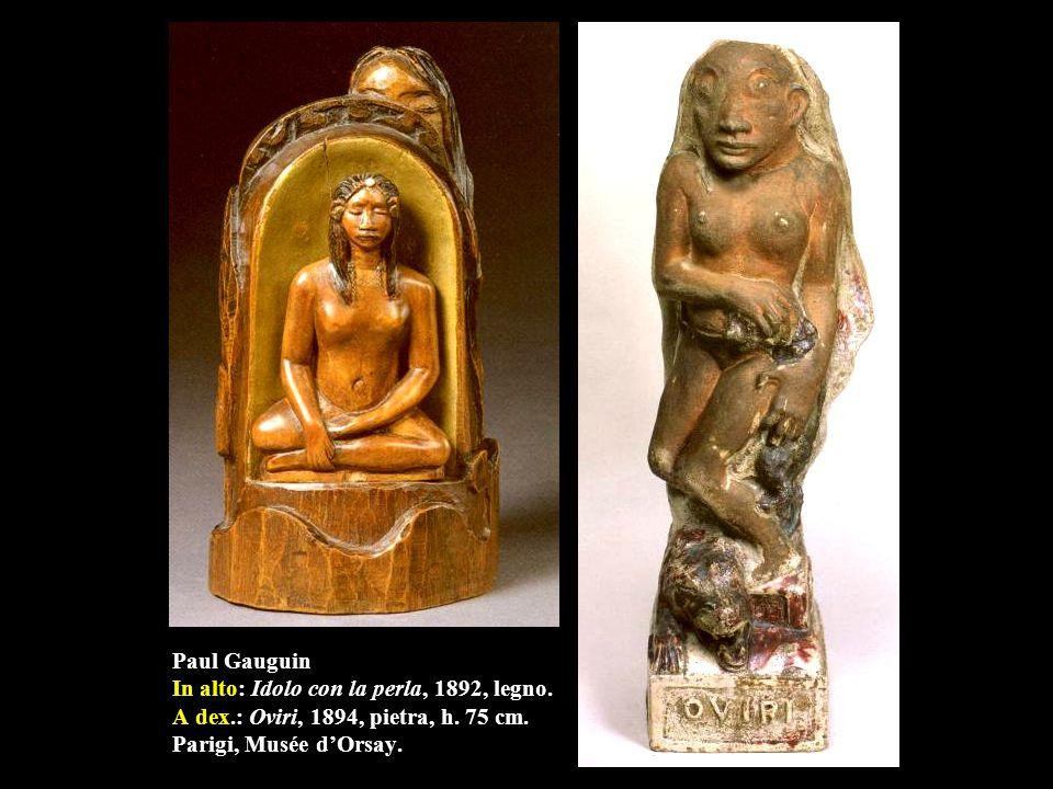 Paul Gauguin In alto: Idolo con la perla, 1892, legno. A dex
