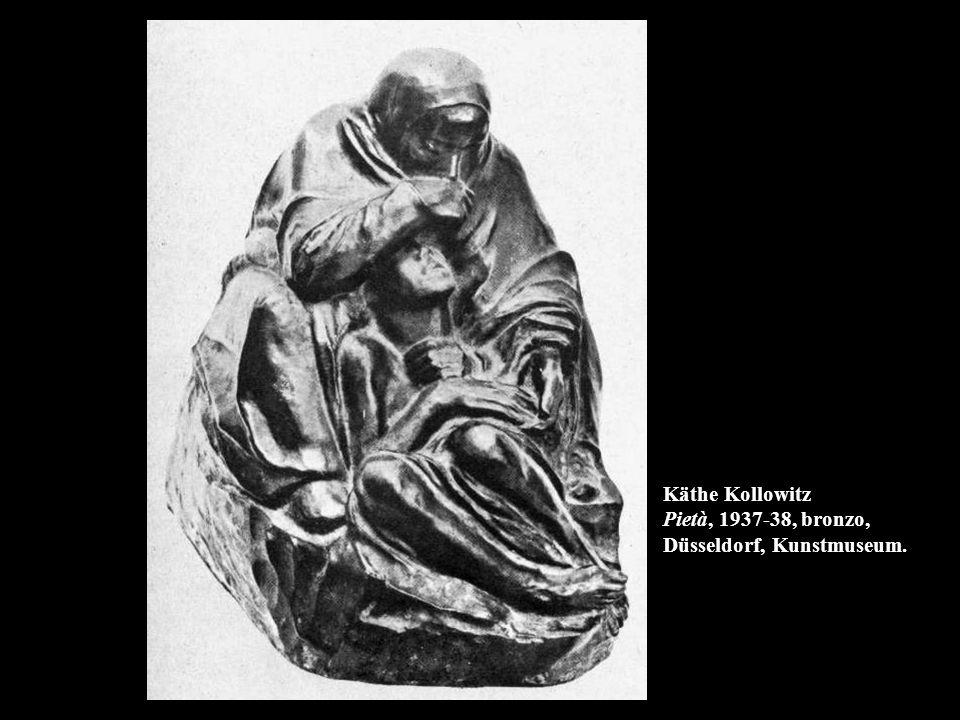 Käthe Kollowitz Pietà, 1937-38, bronzo, Düsseldorf, Kunstmuseum.