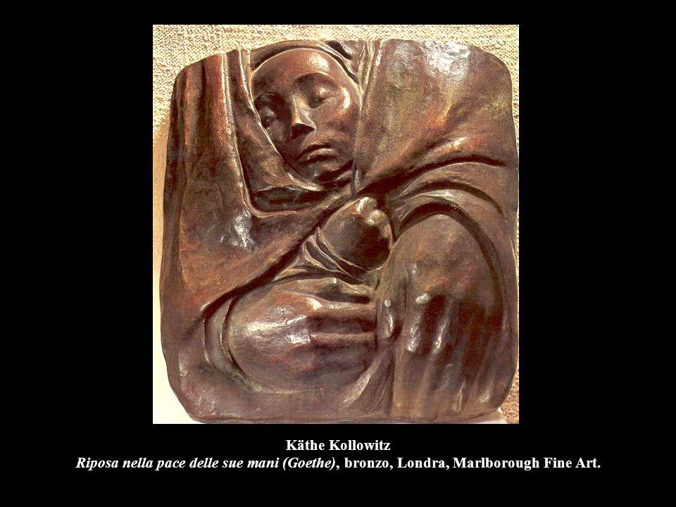 Käthe Kollowitz Riposa nella pace delle sue mani (Goethe), bronzo, Londra, Marlborough Fine Art.