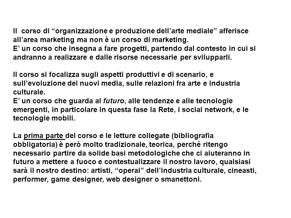 Il corso di organizzazione e produzione dell'arte mediale afferisce all'area marketing ma non è un corso di marketing.
