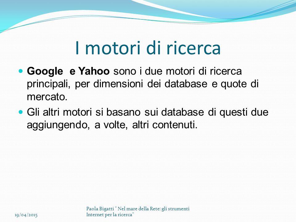 I motori di ricerca Google e Yahoo sono i due motori di ricerca principali, per dimensioni dei database e quote di mercato.