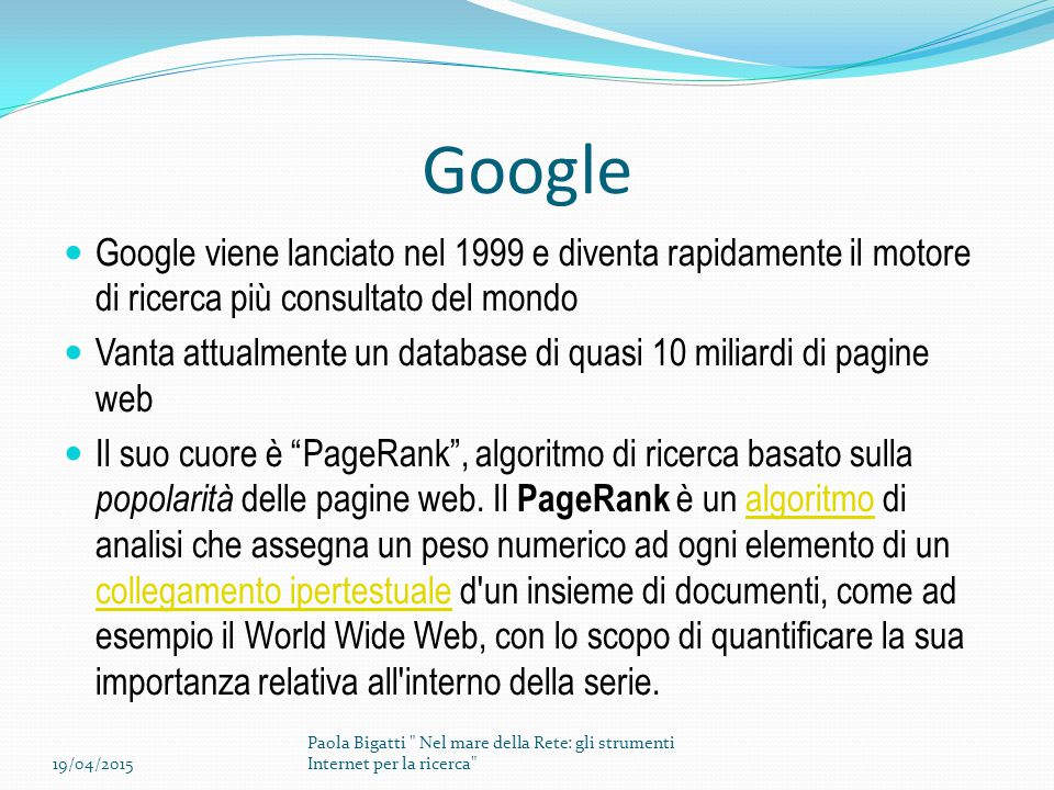 Google Google viene lanciato nel 1999 e diventa rapidamente il motore di ricerca più consultato del mondo.