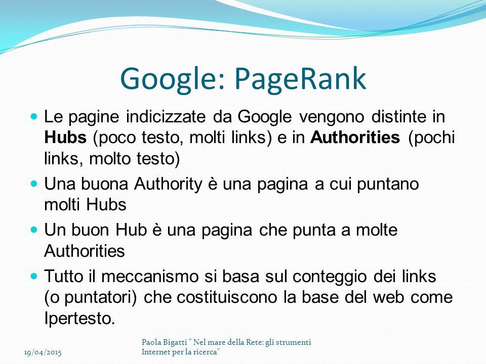 Google: PageRank Le pagine indicizzate da Google vengono distinte in Hubs (poco testo, molti links) e in Authorities (pochi links, molto testo)