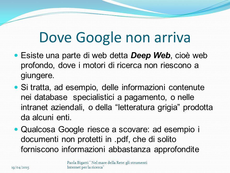 Dove Google non arriva Esiste una parte di web detta Deep Web, cioè web profondo, dove i motori di ricerca non riescono a giungere.